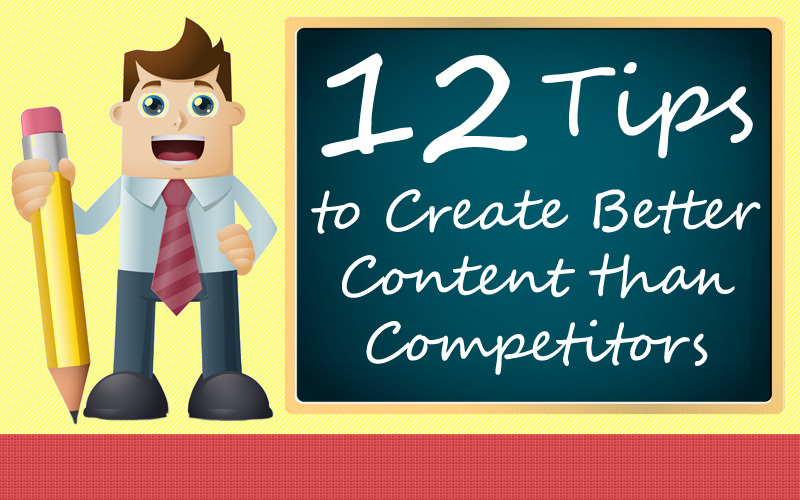 12 Tips to Create Better Content than Competitors [Infographic]