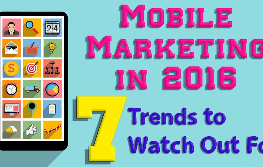 Mobile Marketing in 2016: 7 Trends to Watch Out For [Infographic]